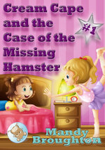 Cream Cape and the Case of the Missing Hamster : #1 - Mandy Broughton