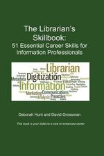 The Librarian's Skillbook : 51 Essential Career Skills for Information Professionals - Deborah Hunt