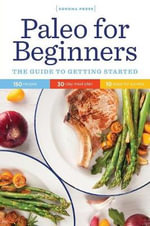 Paleo for Beginners : The Guide to Getting Started - Sonoma Press