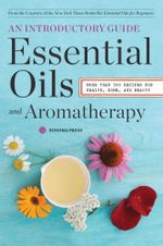 Essential Oils & Aromatherapy, an Introductory Guide : More Than 300 Recipes for Health, Home and Beauty - Sonoma Press Sonoma Press