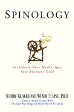 SPINOLOGY : Transform Your Media Spin Into Business Gold - Sherry Klinger