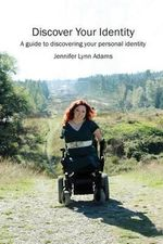 Discover Your Identity : A Guide to Discovering Your Personal Identity - Jennifer Lynn Adams