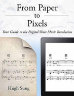 From Paper to Pixels : Your Guide to the Digital Sheet Music Revolution - Hugh Snug