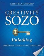Creativity Sozo : Unlocking Inspiration, Imagination, Innovation - Faith D Blatchford