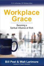 Workplace Grace : Becoming a Spiritual Influence at Work - Bill Peel