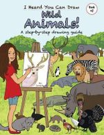 I Heard You Can Draw Wild Animals! : A Step-By-Step Drawing Guide - M D Savran