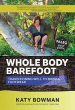 Whole Body Barefoot Transitioning Well to Minimal Footwear - Katy Bowman