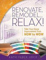 Renovate, Remodel...Relax! - Kathi Fleck