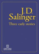Three Early Stories - J D Salinger