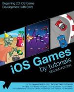 IOS Games by Tutorials : Second Edition: Beginning 2D IOS Game Development with Swift - Ray Wenderlich