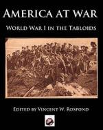 America at War : World War I in America Through the Tabloids