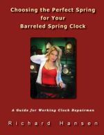 Choosing the Perfect Spring for Your Barreled Spring Clock : A Guide for Working Clock Repairmen - Richard Hansen