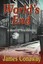 World's End : A Novel of New Orleans - James Conaway