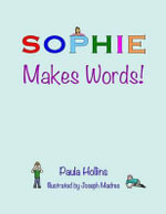 Sophie Makes Words! : A Personalized World of Words Based on the Letters in the Name Sophie, with Humorous Poems and Colorful Illustrations. - Paula Hollins