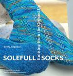 Solefull Socks : Knitting from the Ground Up - Betty Salpekar