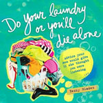 Do Your Laundry or You'll Die Alone : Advice Your Mom Would Give If She Thought You Were Listening - Becky Blades