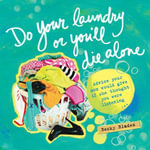 Do Your Laundry or You'll Die Alone - Becky Blades