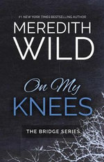 On My Knees : Bridge - Meredith Wild