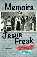 Memoirs of a Jesus Freak - Kent Allan Philpott