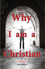 Why I Am a Christian - Volume 2 - Kent A. Philpott