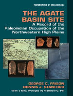 The Agate Basin Site : A Record of the Paleoindian Occupation of the Northwestern High Plains - George C. Frison