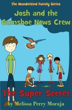 The Super Secret : Josh and the Gumshoe News Crew - Melissa Moraja