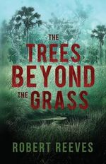The Trees Beyond the Grass - Robert Reeves