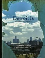 Detroit is : An Essay in Photographs - J. Gordon Rodwan