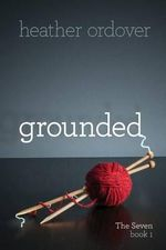 Grounded : The Seven, Book 1 - Heather Anne Ordover
