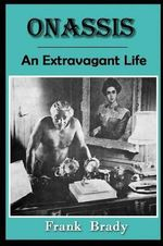 Onassis : An Extravagant Life - Frank Brady