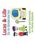 Lucas & Lilly Go to Kindergarten - Charles DeSantis