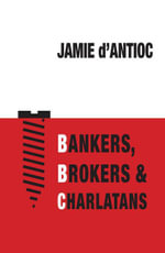 Bankers, Brokers and Charlatans - Jamie D'Antioc