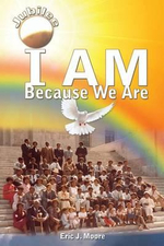 I Am : Because We Are (Jubilee) - Eric J Moore
