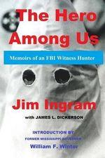 The Hero Among Us : FBI Witness Hunter - Jim Ingram