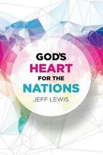 God's Heart for the Nations - Jeff Lewis