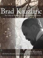Brad Kauzlaric : The Life & Works of a Pacific Northwest Artist - Clayton Kauzlaric