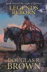 Legends Reborn (the Light of Epertase, Book One) - Douglas R Brown