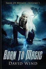 Born to Magic : Tales of Nevaeh, Volume I - David Wind