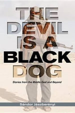 The Devil Is a Black Dog : Stories from the Middle East and Beyond - Sandor Jaszberenyi