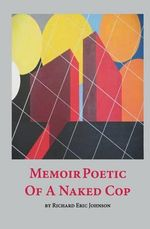 Memoir Poetic of a Naked Cop - Richard Eric Johnson