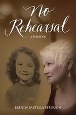 No Rehearsal : A Memoir - Brenda Bartella Peterson