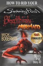 How to Rid Your Swimming Pool of a Bloodthirsty Mermaid : Slug Pie Story #2 - Mick Bogerman