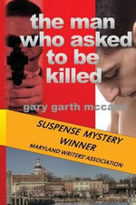 The Man Who Asked to Be Killed - Gary Garth McCann