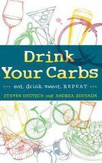Drink Your Carbs : Eat. Drink Sweat. Repeat - Steven Deutsch