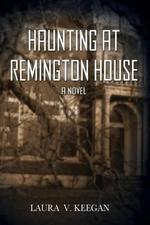 Haunting at Remington House - Laura V Keegan