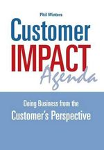 Customer Impact Agenda : Doing Business from the Customer's Perspective - Phil Winters
