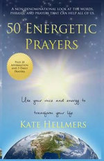 50 Energetic Prayers : Use Your Voice and Energy to Transform Your Life - Kate Hellmers