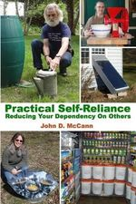 Practical Self-Reliance - Reducing Your Dependency on Others - John D McCann