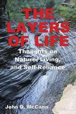 The Layers of Life - Thoughts on Nature, Living, and Self-Reliance - John D McCann