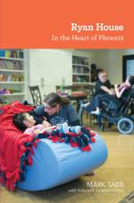 Ryan House : In the Heart of Phoenix - Mark Tabb